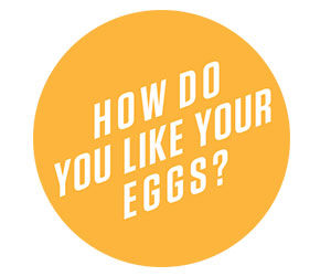 HOW DO YOU LIKE YOUR EGGS PAGE